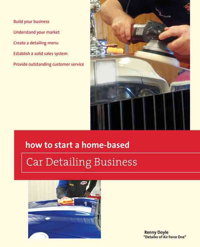 How to Start a Home-Based Car Detailing Business By Doyle, Renny