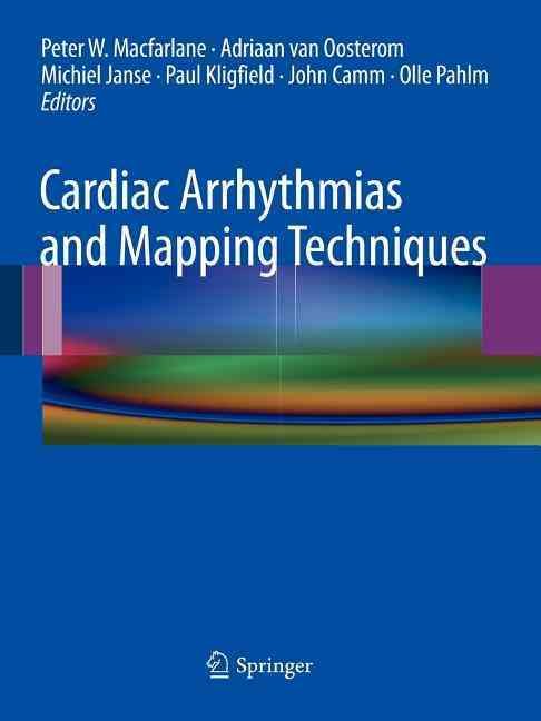 Cardiac Arrhythmias and Mapping Techniques By Macfarlane, Peter W. (EDT)/ Van Oosterom, Adriaan (EDT)/ Janse, Michiel (EDT)/ Kligfield, Paul (EDT)/ Camm, John (EDT)